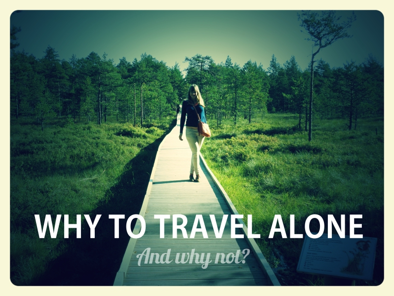 Why To Travel Alone (And Why Not?)